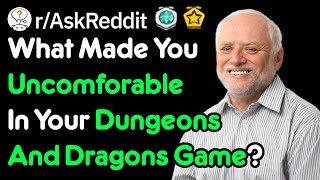 What Made You Uncomforable In Your Dungeons And Dragons Game? (r/AskReddit)