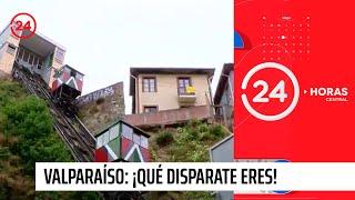 Valparaíso: ¡Qué disparate eres!