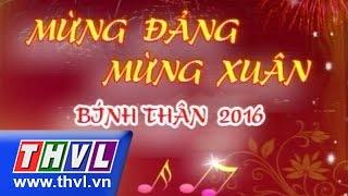 THVL | Chương trình văn nghệ đặc biệt: Mừng Đảng mừng xuân Bính Thân 2016