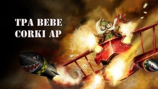 TPA BeBe - Su Build de Corki AP Mid