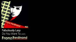Watch Franz Ferdinand Fabulously Lazy video