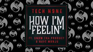 Tech N9ne - How I'm Feelin' (Feat. Snow Tha Product & Navé Monjo) | OFFICIAL AUDIO
