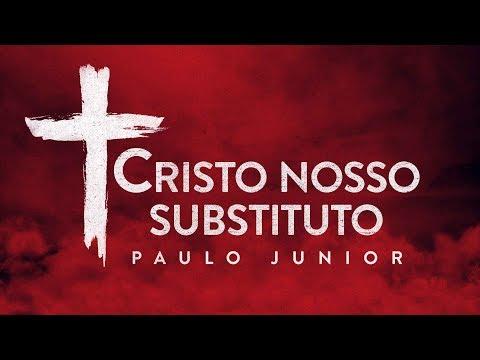 """""""CRISTO"""" Nosso Substituto - Paulo Junior"""
