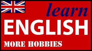 More Hobbies Vocabulary in English, English Lessons for Learners