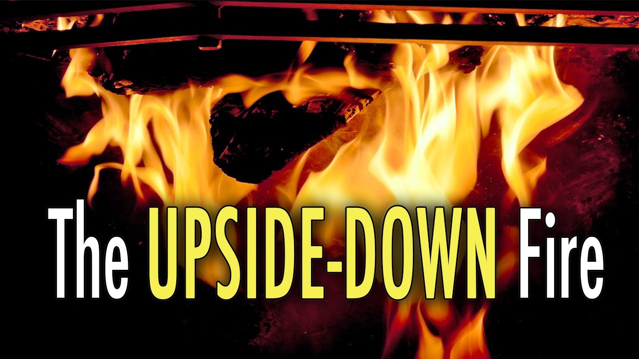 The Upside Down Fire Best Fire Technique Youtube
