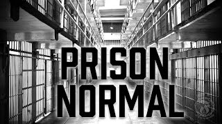 Prison Normal - Don't become institutionalized - Prison Talk 9.11