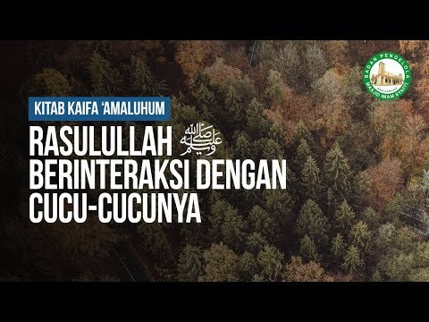 Rasulullah ﷺ Berinteraksi dengan Cucu-cucunya #3 - Ustadz Khairullah, Lc