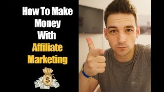 How To Make Money With Affiliate Marketing For Beginners - Tutorial 2017