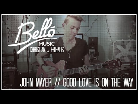 Good Love Is On The Way (John Mayer Cover)