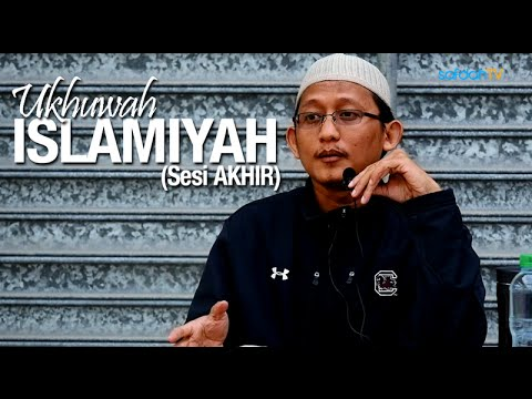 Kajian Islam: (Sesi Akhir) Ukhuwah Islamiyah - Ustadz Badru Salam, Lc