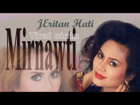 Download Lagu JERITAN HATI MIRNAWATI FULL ALBUM MP3 Free