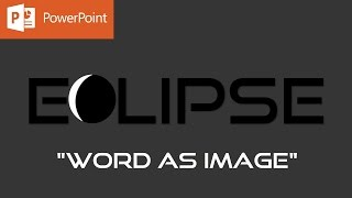 Word As Image | Eclipse Text Effect in PowerPoint 2016 with Tutorial