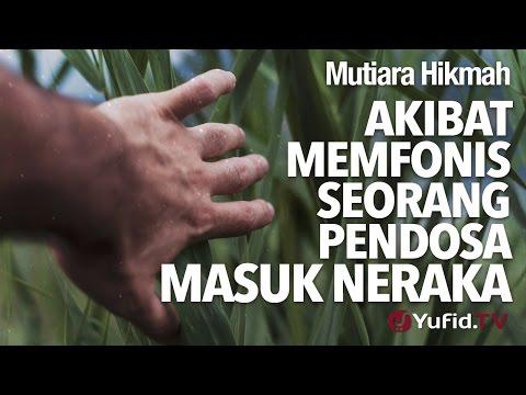 Mutiara Hikmah: Akibat Memfonis Seorang Pendosa Masuk Neraka - Ustadz DR Firanda Andirja, MA.
