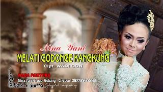 Terbaru 2017 | MELATI GODONGE KANGKUNG - NINA YANI | original
