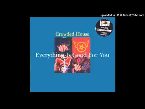Crowded House - Everything Is Good For You