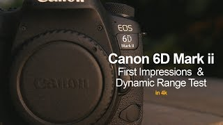 Canon 6D Mark II First Impressions & Dynamic Range Test - in 4k