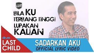 Download Lagu Last Child - Sadarkan Aku (Lyric Video) - Jokowi (Joko Widodo), Teruntuk #PresidenBaru Gratis STAFABAND