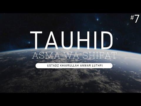 Tauhid Asma Wa Shifat #7 - Ustadz Khairullah Anwar Luthfi, Lc