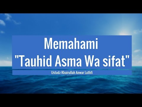 10 Kaidah Penting dalam Memahami Asma' & Sifat Allah - Ustadz Khairullah Anwar Luthfi, Lc