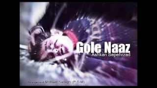 Gole Naaz-Ashkan Sepehrzad-music by Mohsen Sadeghi P.O.M