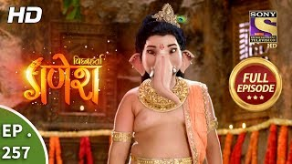 Vighnaharta Ganesh - Ep 257 - Full Episode - 15th August, 2018