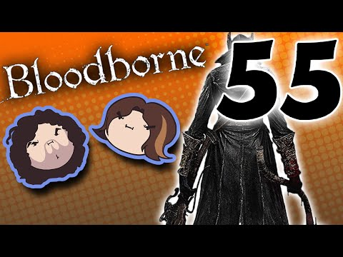 Bloodborne: Making Contact - PART 55 - Game Grumps
