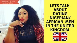 LET'S TALK ABOUT DATING NIGERIAN MEN IN THE UK