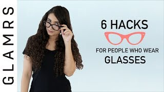 6 Life changing Hacks For People Who Wear Glasses!