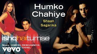 Humko Chahiye - Official Audio Song | Ishq Hai Tumse | Shaan | Sagarika