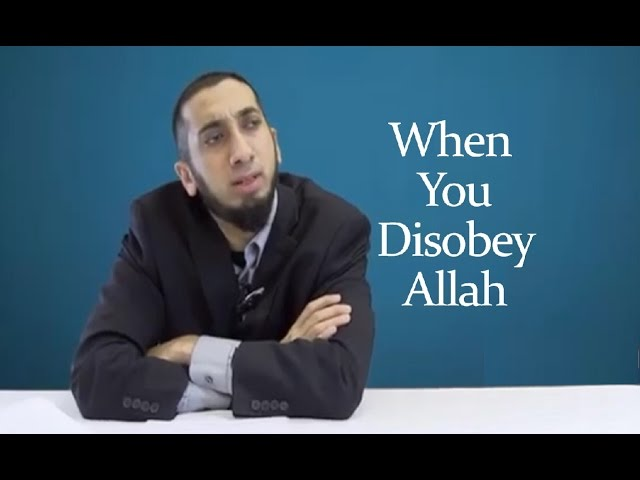 When you disobey Allah - Scary Reminder - Nouman Ali Khan