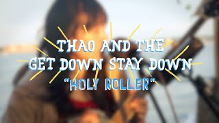 Thao & The Get Down Stay Down - Holy Roller (On The Boat)