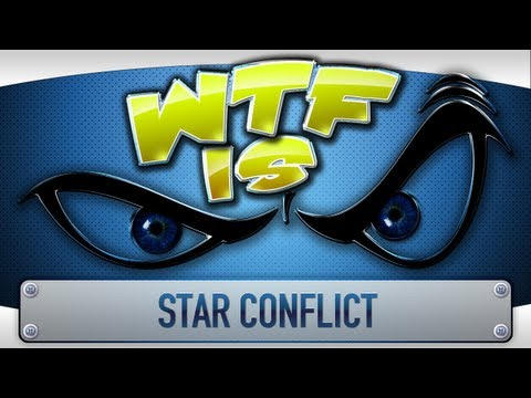  WTF Is... - Star Conflict ?