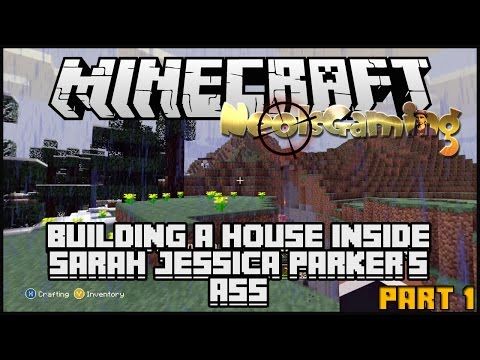 Let's Play Minecraft! - Building a house in Sarah Jessica Parker's Ass! Pt.1.