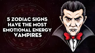 5 Zodiac Signs Have The Most Emotional Energy Vampires
