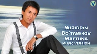 Nuriddin Bo'tabekov - Maftuna   Нуриддин Бутабеков - Мафтуна (music version) 2017
