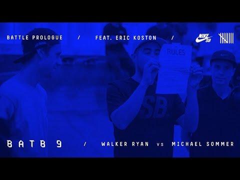 BATB9   Eric Koston - Battle Prologue: Walker Ryan Vs Michael Sommer