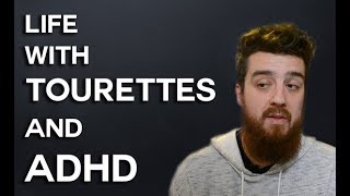 Living with Tourettes and ADHD