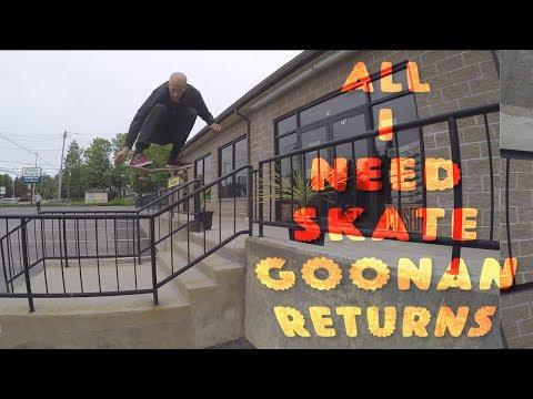 All I Need Skate Goonan Returns