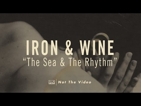 Iron & Wine - Sea And The Rhythm