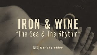 Watch Iron  Wine The Sea And The Rhythm video