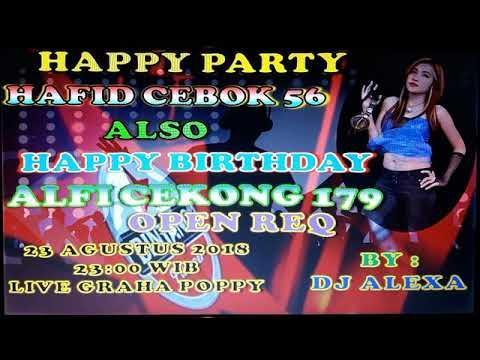 HAPPY PARTY HAFID CEBOK 56 ALSO HAPPY BIRTHDAY ALFI CEKONG 179 BY DJ ALEXA MONYOR   MONYOR