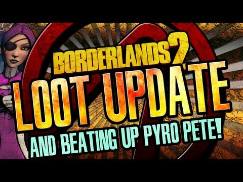 Borderlands 2 Loot Update and Pyro Pete UVHM