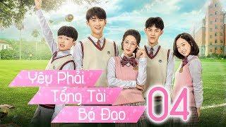 Yêu Phải Tổng Tài Bá Đạo - Tập 4 | Thuyết Minh | Phim Trung Quốc Cực Hay 2018