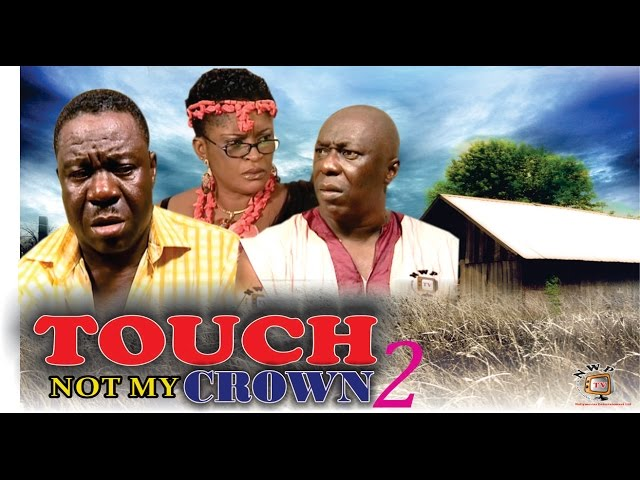Touch Not My Crown 2    -  Nigerian Nollywood Movie