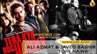 Ali Azmat & Javed Bashir - Tore Naina - Tera kya Hoga Johny