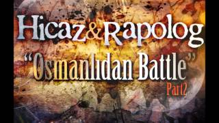 Hicaz Feat Rapolog-Osmanlıdan Battle Part2