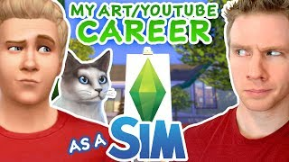 MY ART + YOUTUBE CAREER - as a SIM!? ... (It goes HORRIBLY WRONG!)
