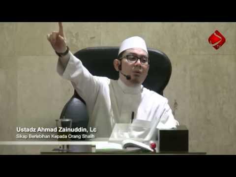 Sikap Berlebihan Kepada Orang Shalih #5 - Ustadz Ahmad Zainuddin, Lc