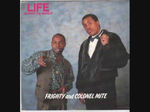 Frighty & Colonel Mite - Life (Is What You Make It)