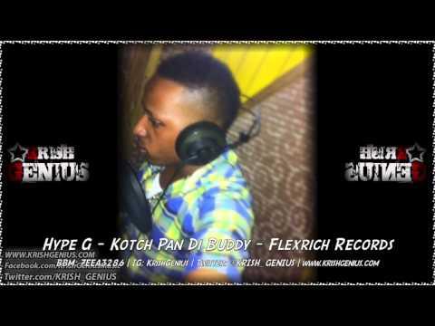 Hype G – Kotch Pan Di Buddy – September 2014   Reggae, Dancehall, Bashment